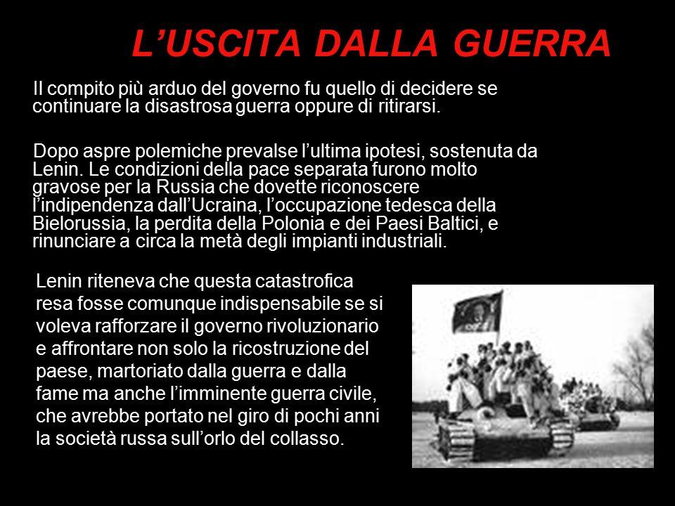 L'USCITA DALLA GUERRA Il compito più arduo del governo fu quello di decidere se continuare la disastrosa guerra oppure di ritirarsi.