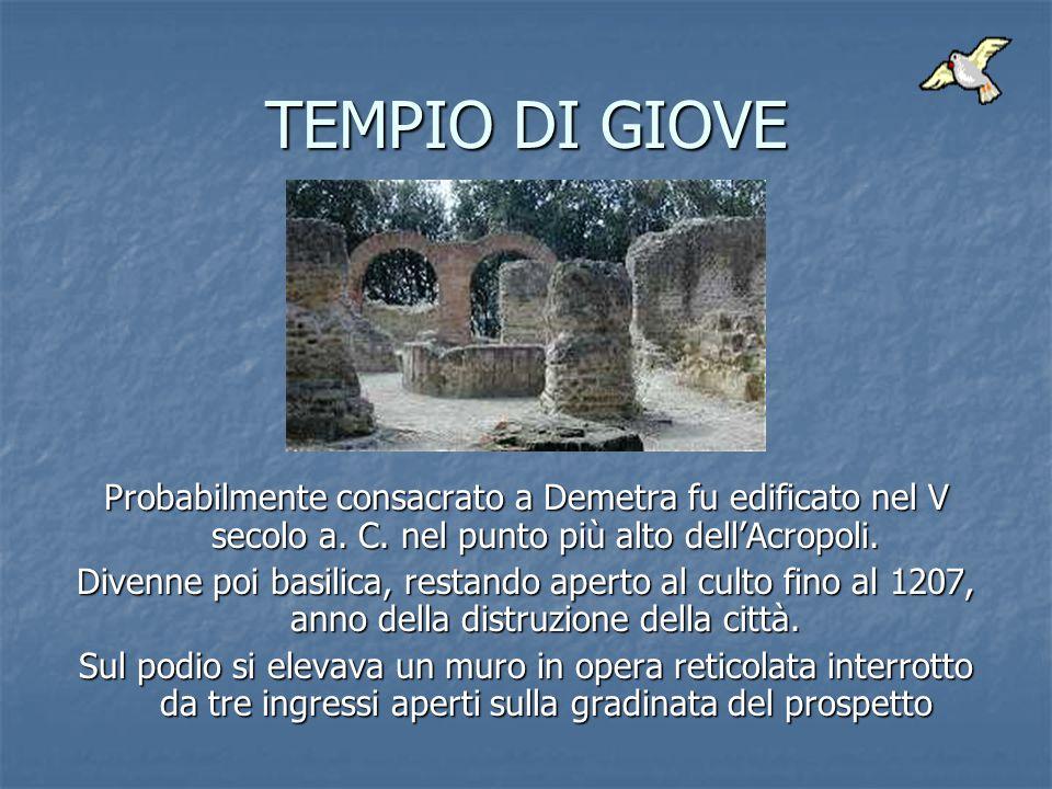 TEMPIO DI GIOVE Probabilmente consacrato a Demetra fu edificato nel V secolo a. C. nel punto più alto dell'Acropoli.