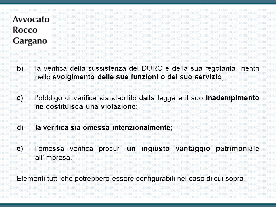 b) la verifica della sussistenza del DURC e della sua regolarità rientri nello svolgimento delle sue funzioni o del suo servizio;