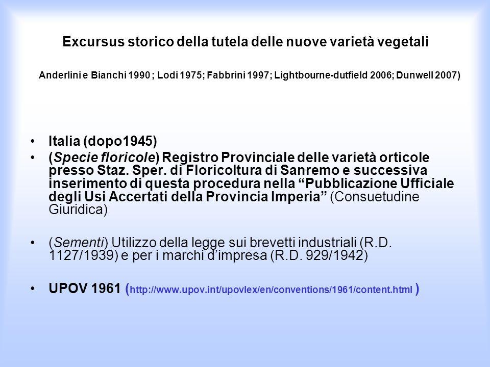 Excursus storico della tutela delle nuove varietà vegetali Anderlini e Bianchi 1990 ; Lodi 1975; Fabbrini 1997; Lightbourne-dutfield 2006; Dunwell 2007)