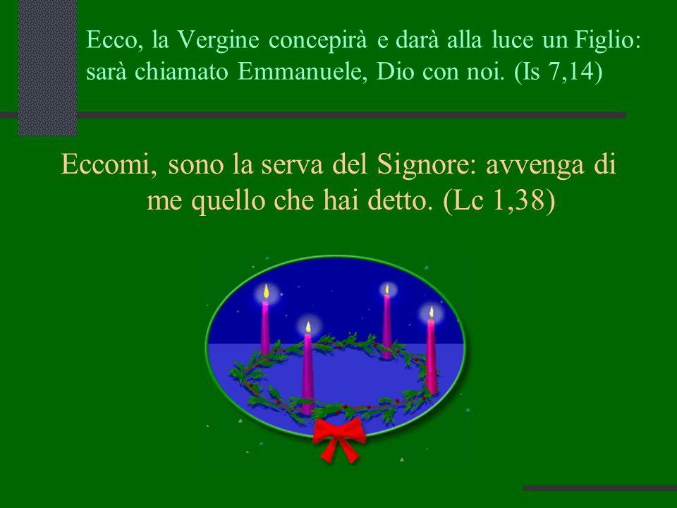Ecco, la Vergine concepirà e darà alla luce un Figlio: sarà chiamato Emmanuele, Dio con noi. (Is 7,14)