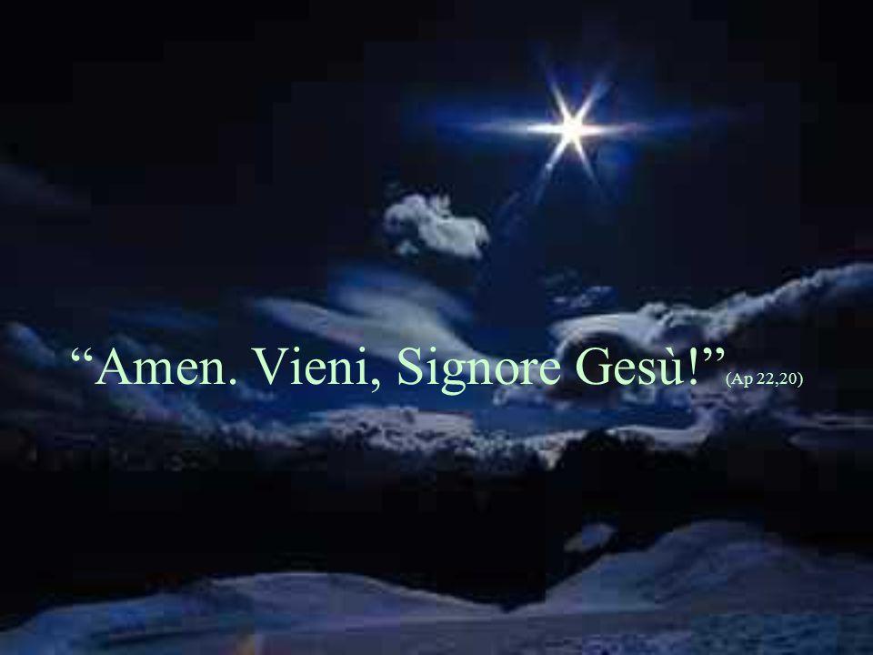 Amen. Vieni, Signore Gesù! (Ap 22,20)