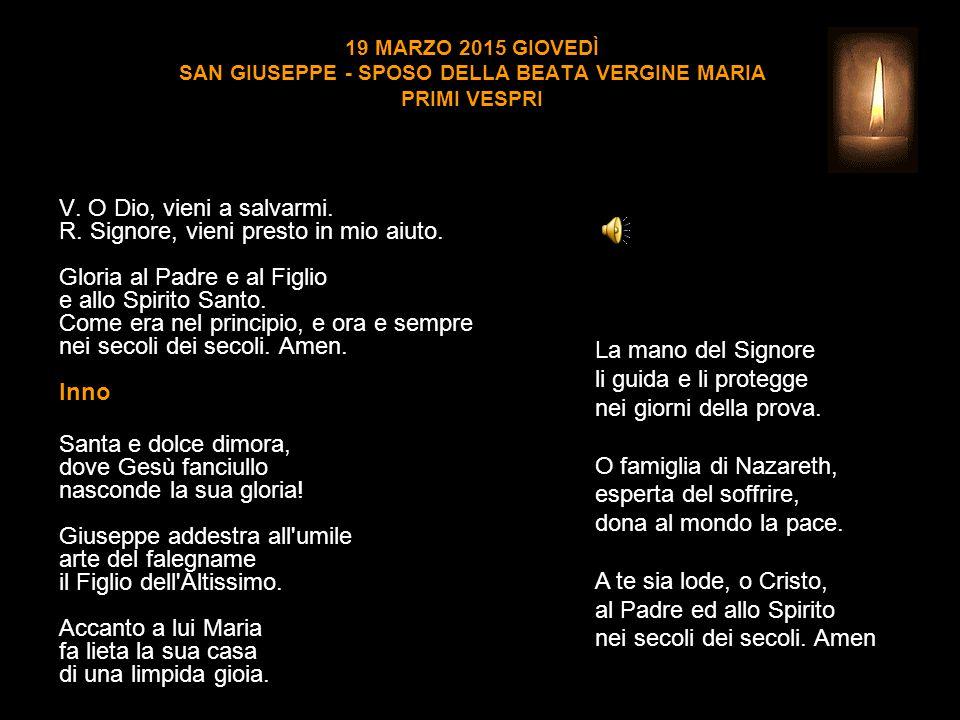 19 MARZO 2015 GIOVEDÌ SAN GIUSEPPE - SPOSO DELLA BEATA VERGINE MARIA PRIMI VESPRI