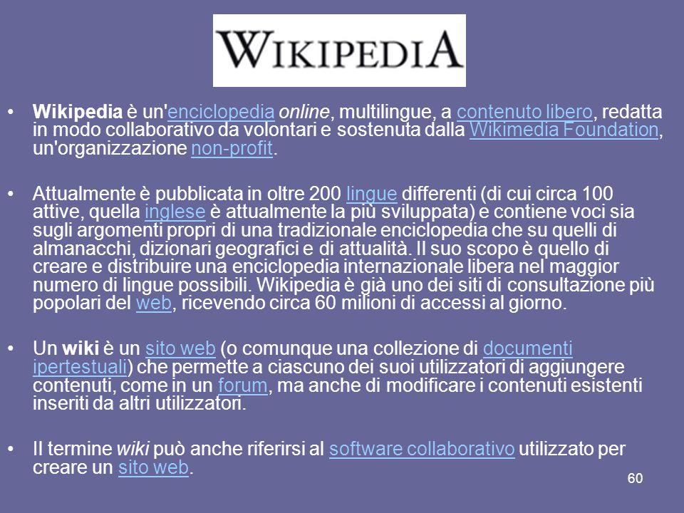 Wikipedia è un enciclopedia online, multilingue, a contenuto libero, redatta in modo collaborativo da volontari e sostenuta dalla Wikimedia Foundation, un organizzazione non-profit.