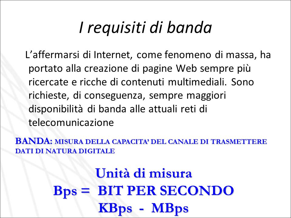 I requisiti di banda Unità di misura Bps = BIT PER SECONDO KBps - MBps