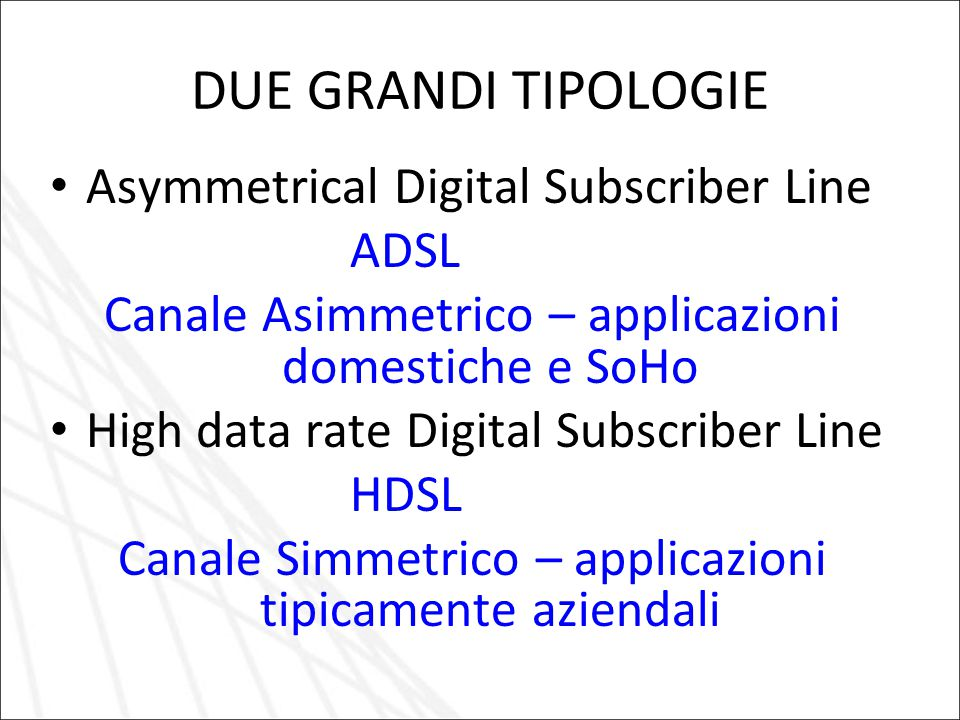 DUE GRANDI TIPOLOGIE Asymmetrical Digital Subscriber Line ADSL