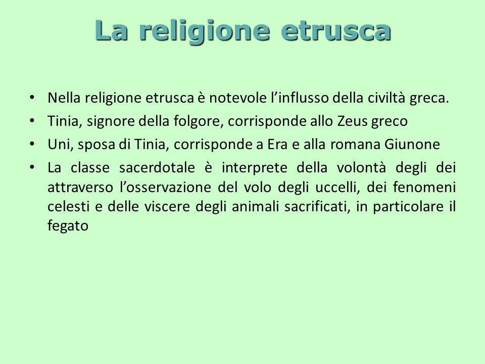 La religione etrusca Nella religione etrusca è notevole l'influsso della civiltà greca. Tinia, signore della folgore, corrisponde allo Zeus greco.