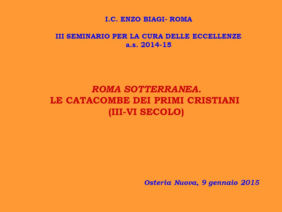 ROMA SOTTERRANEA. LE CATACOMBE DEI PRIMI CRISTIANI (III-VI SECOLO)