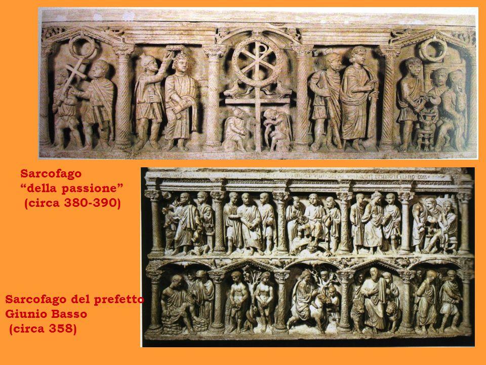 Sarcofago della passione (circa 380-390) Sarcofago del prefetto Giunio Basso (circa 358)