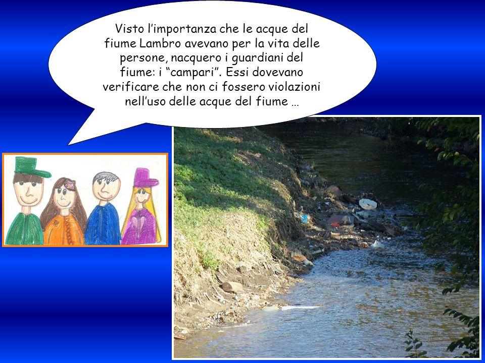 Visto l'importanza che le acque del fiume Lambro avevano per la vita delle persone, nacquero i guardiani del fiume: i campari .