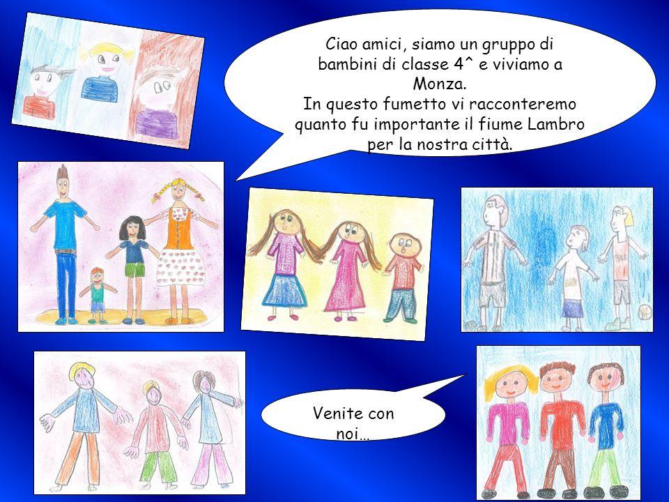 Ciao amici, siamo un gruppo di bambini di classe 4^ e viviamo a Monza