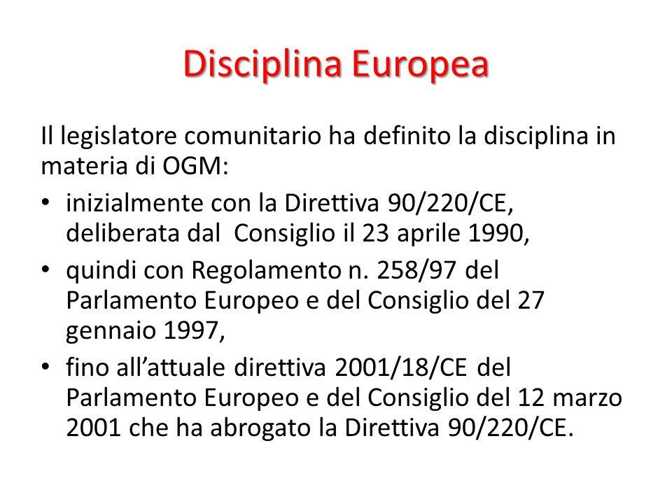 Disciplina Europea Il legislatore comunitario ha definito la disciplina in materia di OGM: