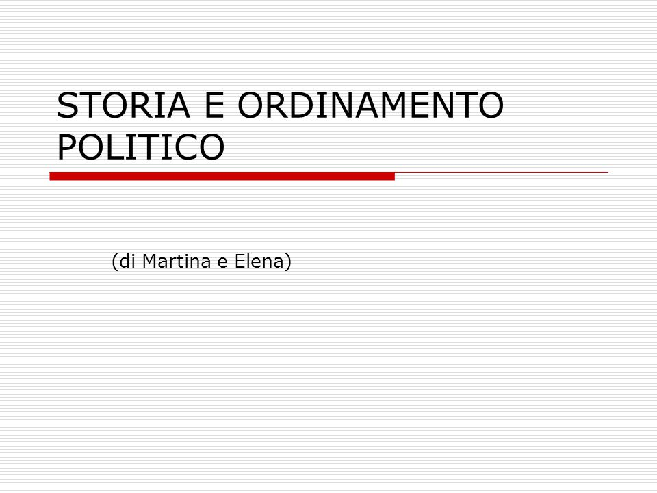 STORIA E ORDINAMENTO POLITICO