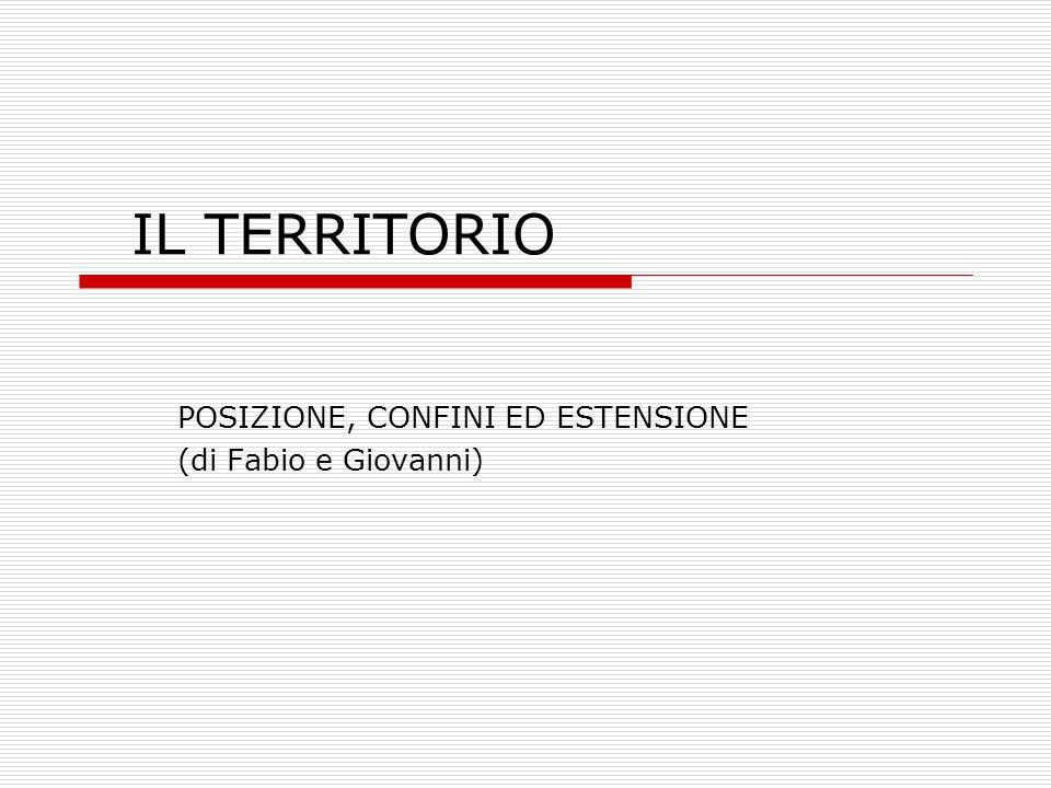 POSIZIONE, CONFINI ED ESTENSIONE (di Fabio e Giovanni)