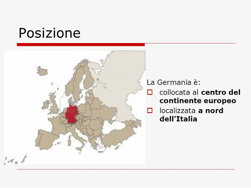 Posizione La Germania è: collocata al centro del continente europeo