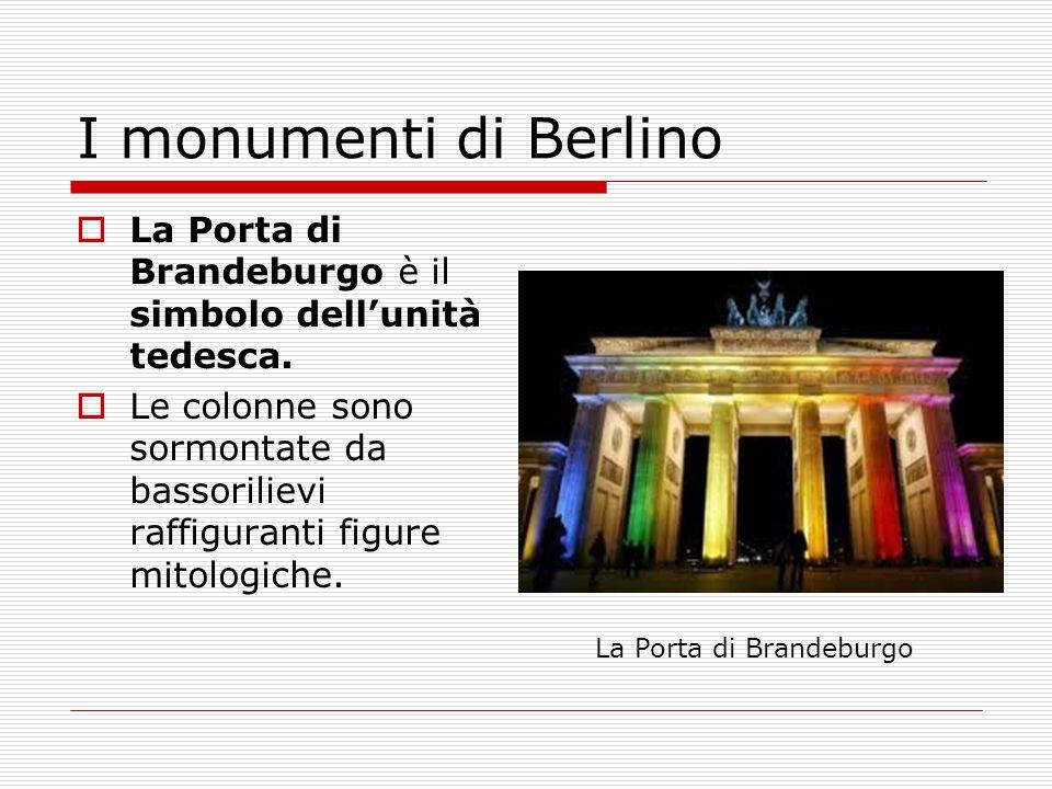I monumenti di Berlino La Porta di Brandeburgo è il simbolo dell'unità tedesca.