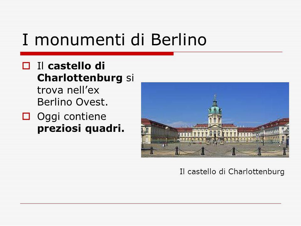 I monumenti di Berlino Il castello di Charlottenburg si trova nell'ex Berlino Ovest. Oggi contiene preziosi quadri.