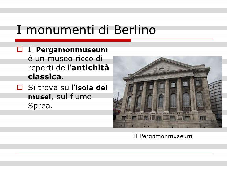 I monumenti di Berlino Il Pergamonmuseum è un museo ricco di reperti dell'antichità classica. Si trova sull'isola dei musei, sul fiume Sprea.