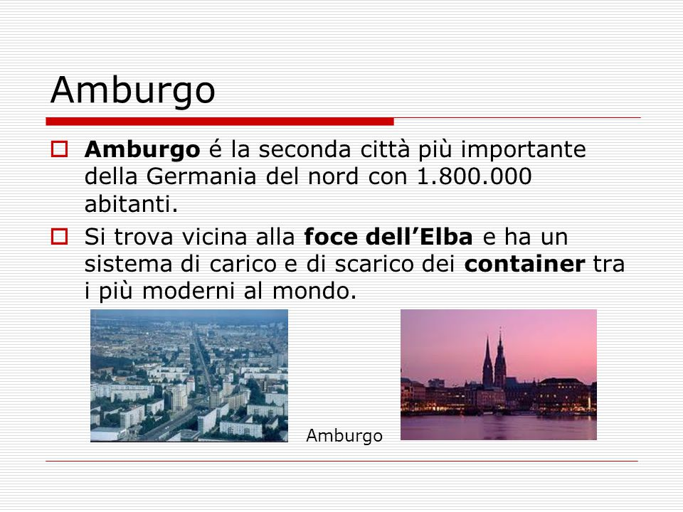 Amburgo Amburgo é la seconda città più importante della Germania del nord con 1.800.000 abitanti.