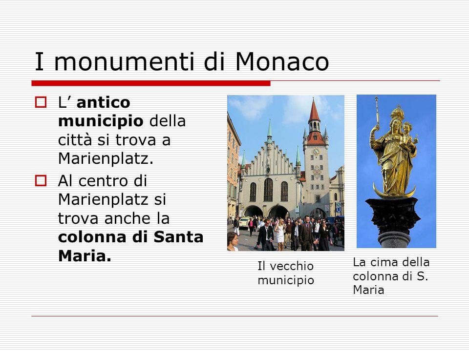 I monumenti di Monaco L' antico municipio della città si trova a Marienplatz. Al centro di Marienplatz si trova anche la colonna di Santa Maria.