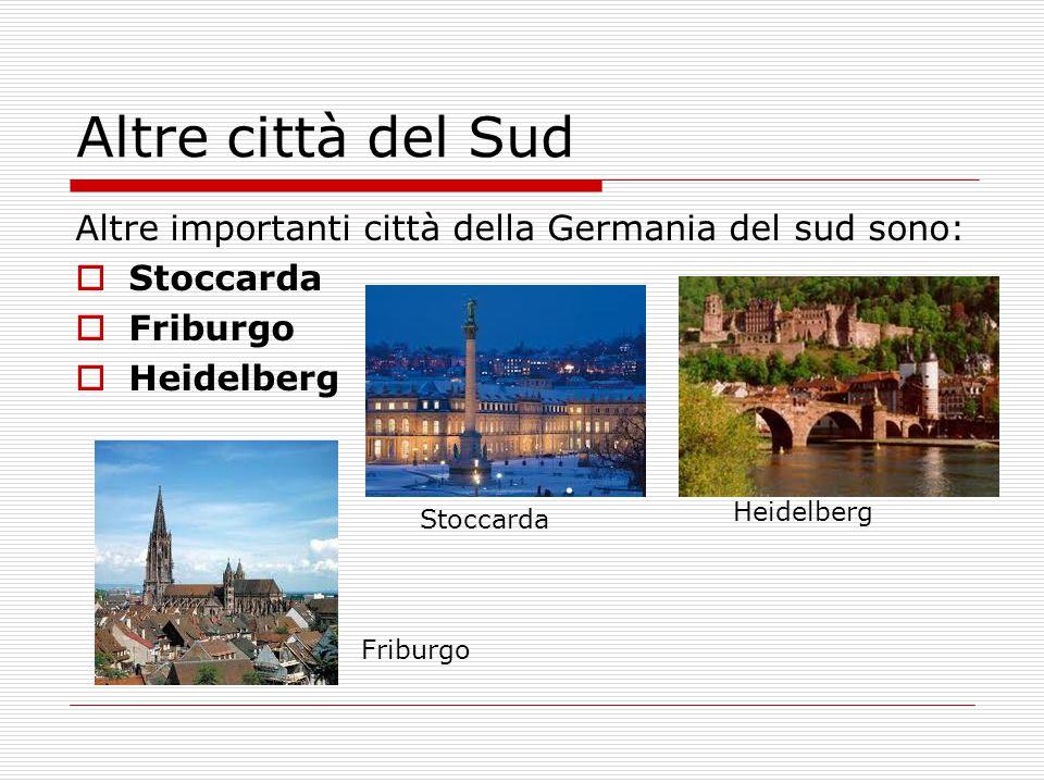 Altre città del Sud Altre importanti città della Germania del sud sono: Stoccarda. Friburgo. Heidelberg.