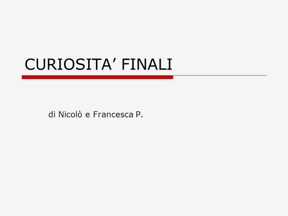 CURIOSITA' FINALI di Nicolò e Francesca P.