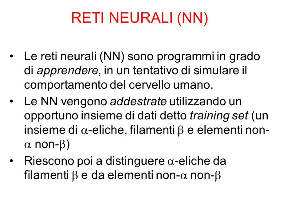 RETI NEURALI (NN) Le reti neurali (NN) sono programmi in grado di apprendere, in un tentativo di simulare il comportamento del cervello umano.