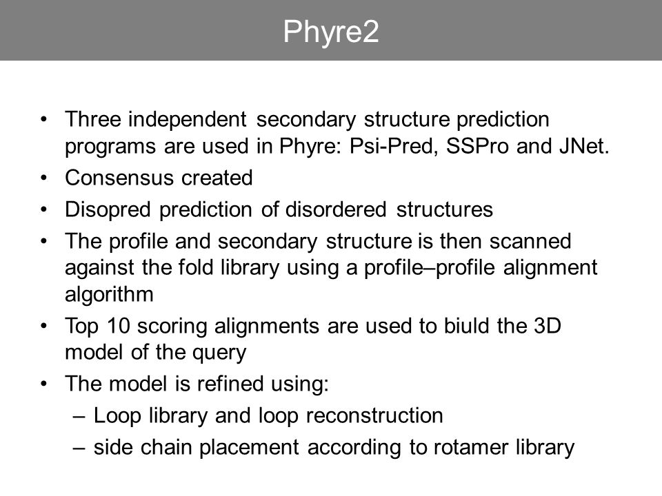 Phyre2 Three independent secondary structure prediction programs are used in Phyre: Psi-Pred, SSPro and JNet.