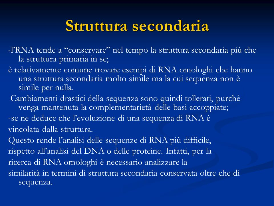Struttura secondaria -l'RNA tende a conservare nel tempo la struttura secondaria più che la struttura primaria in se;