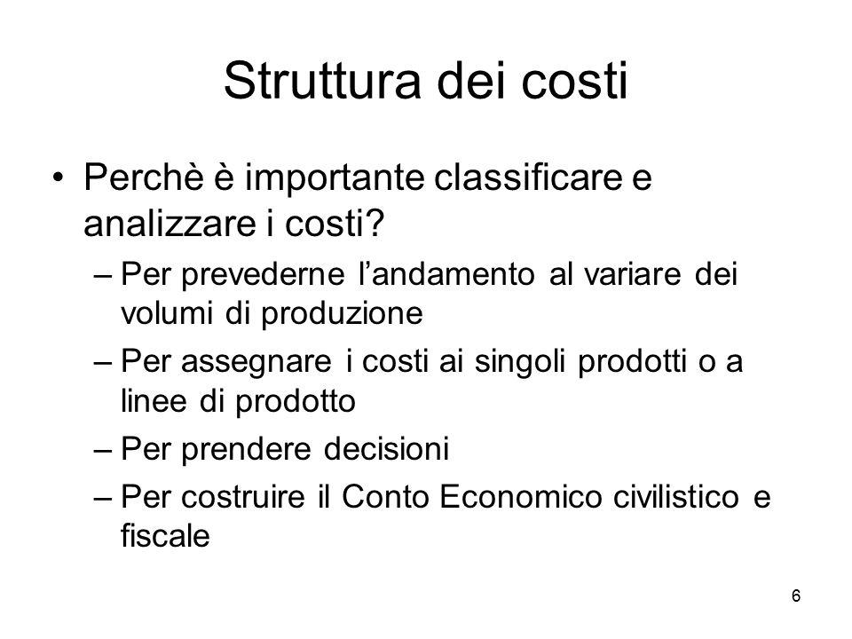 Struttura dei costi Perchè è importante classificare e analizzare i costi Per prevederne l'andamento al variare dei volumi di produzione.