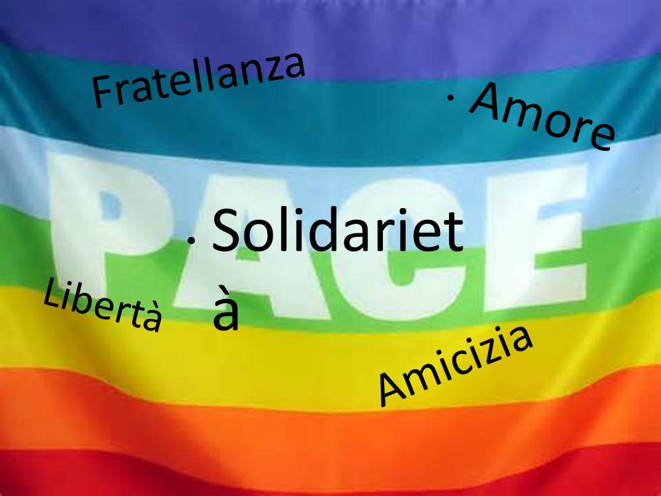 Fratellanza Amore Solidariet à Libertà Amicizia