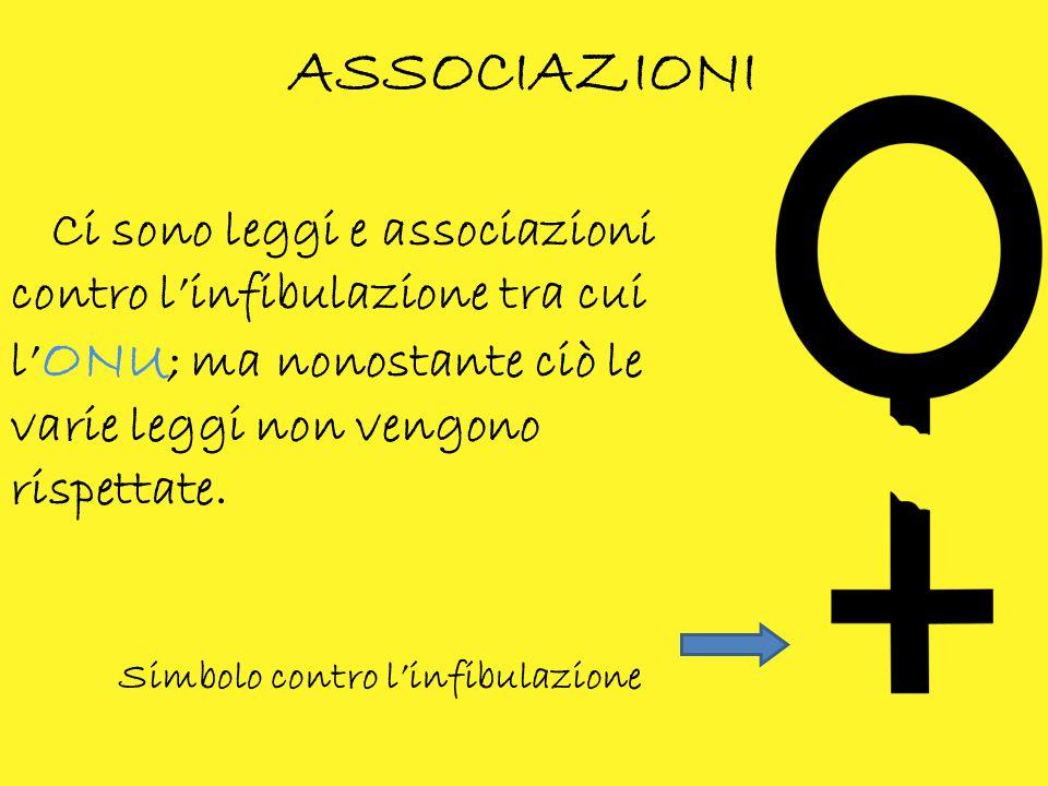 6 ASSOCIAZIONI. Ci sono leggi e associazioni contro l'infibulazione tra cui l'ONU; ma nonostante ciò le varie leggi non vengono rispettate.
