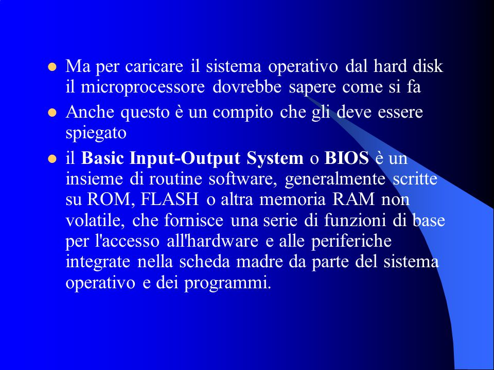 Ma per caricare il sistema operativo dal hard disk il microprocessore dovrebbe sapere come si fa