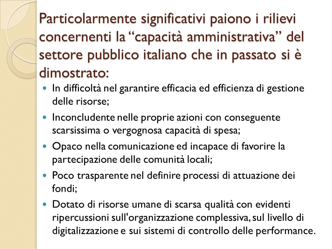 Particolarmente significativi paiono i rilievi concernenti la capacità amministrativa del settore pubblico italiano che in passato si è dimostrato: