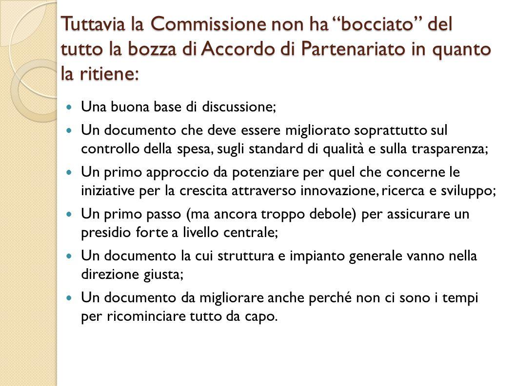 Tuttavia la Commissione non ha bocciato del tutto la bozza di Accordo di Partenariato in quanto la ritiene: