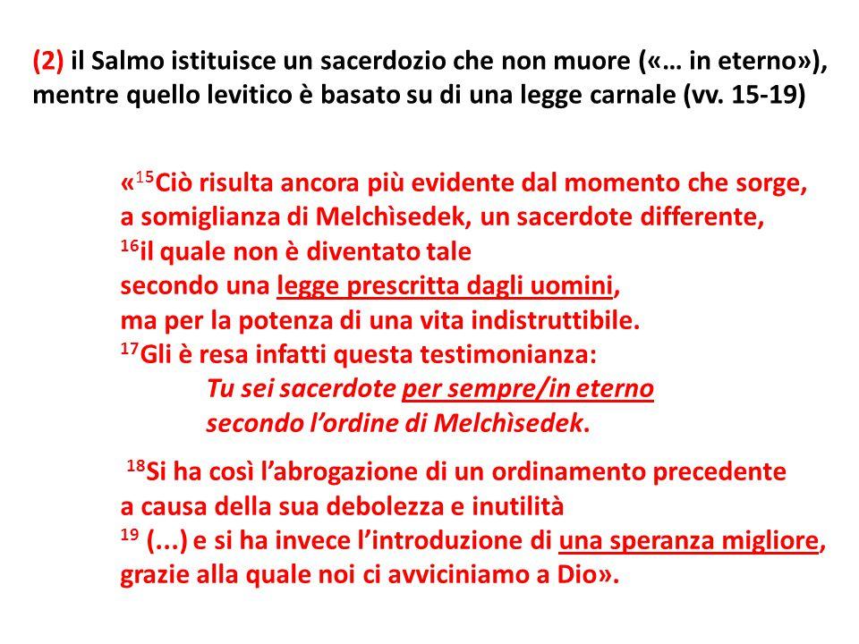 (2) il Salmo istituisce un sacerdozio che non muore («… in eterno»),