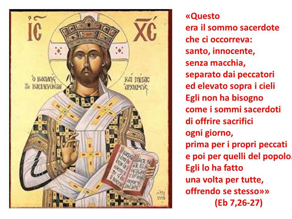 «Questo era il sommo sacerdote. che ci occorreva: santo, innocente, senza macchia, separato dai peccatori.