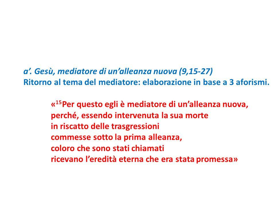 a'. Gesù, mediatore di un'alleanza nuova (9,15-27)