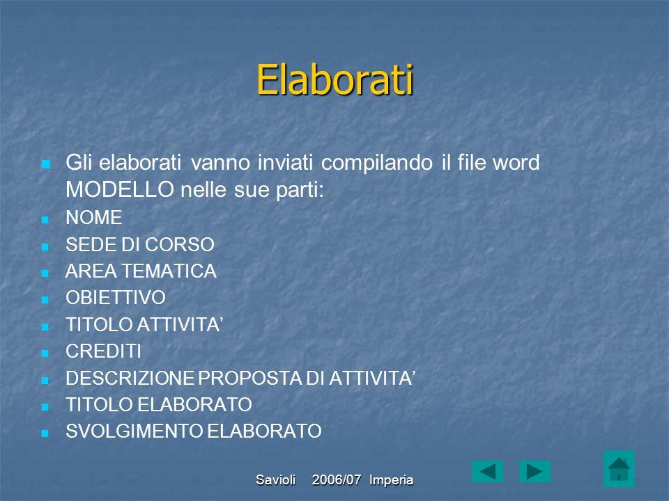 Elaborati Gli elaborati vanno inviati compilando il file word MODELLO nelle sue parti: NOME. SEDE DI CORSO.