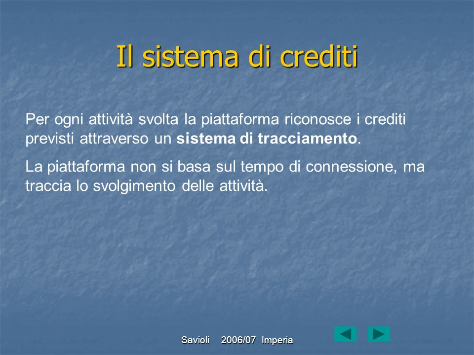 Il sistema di creditiPer ogni attività svolta la piattaforma riconosce i crediti previsti attraverso un sistema di tracciamento.