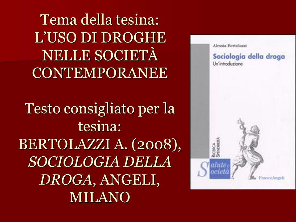Tema della tesina: L'USO DI DROGHE NELLE SOCIETÀ CONTEMPORANEE Testo consigliato per la tesina: BERTOLAZZI A.