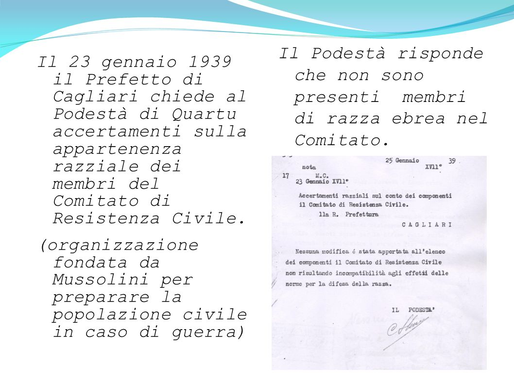 Il 23 gennaio 1939 il Prefetto di Cagliari chiede al Podestà di Quartu accertamenti sulla appartenenza razziale dei membri del Comitato di Resistenza Civile.