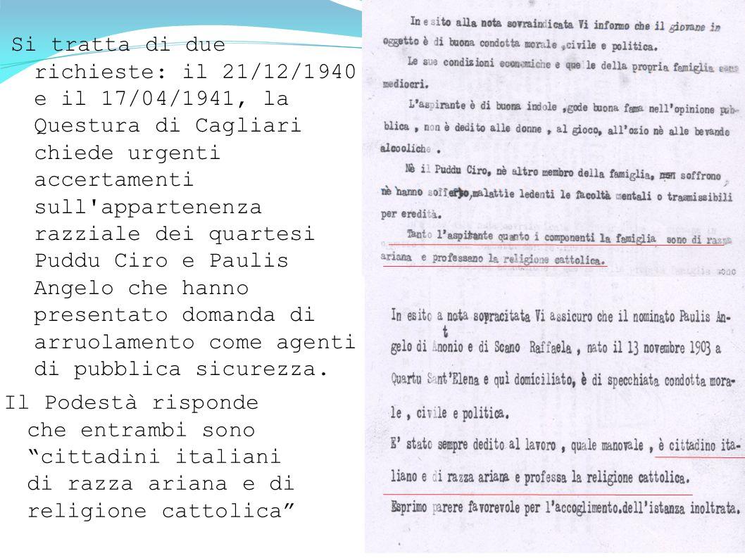 Si tratta di due richieste: il 21/12/1940 e il 17/04/1941, la Questura di Cagliari chiede urgenti accertamenti sull appartenenza razziale dei quartesi Puddu Ciro e Paulis Angelo che hanno presentato domanda di arruolamento come agenti di pubblica sicurezza.