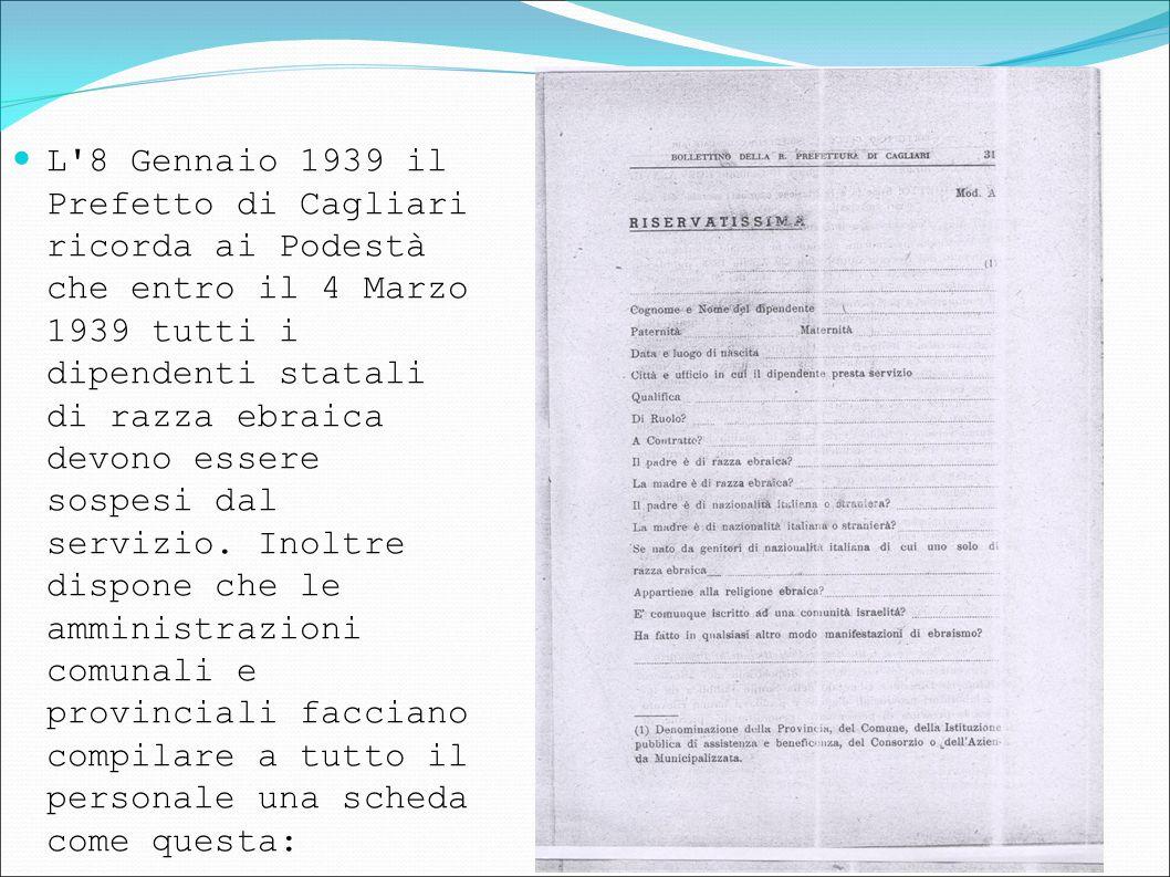 L 8 Gennaio 1939 il Prefetto di Cagliari ricorda ai Podestà che entro il 4 Marzo 1939 tutti i dipendenti statali di razza ebraica devono essere sospesi dal servizio.