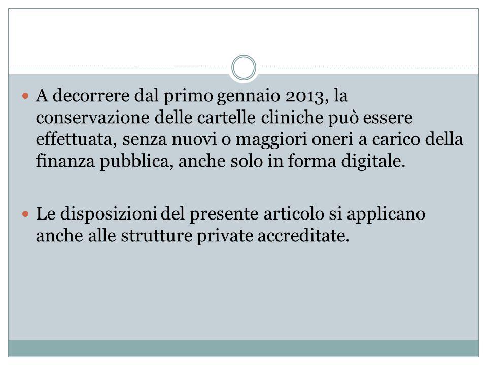 A decorrere dal primo gennaio 2013, la conservazione delle cartelle cliniche può essere effettuata, senza nuovi o maggiori oneri a carico della finanza pubblica, anche solo in forma digitale.