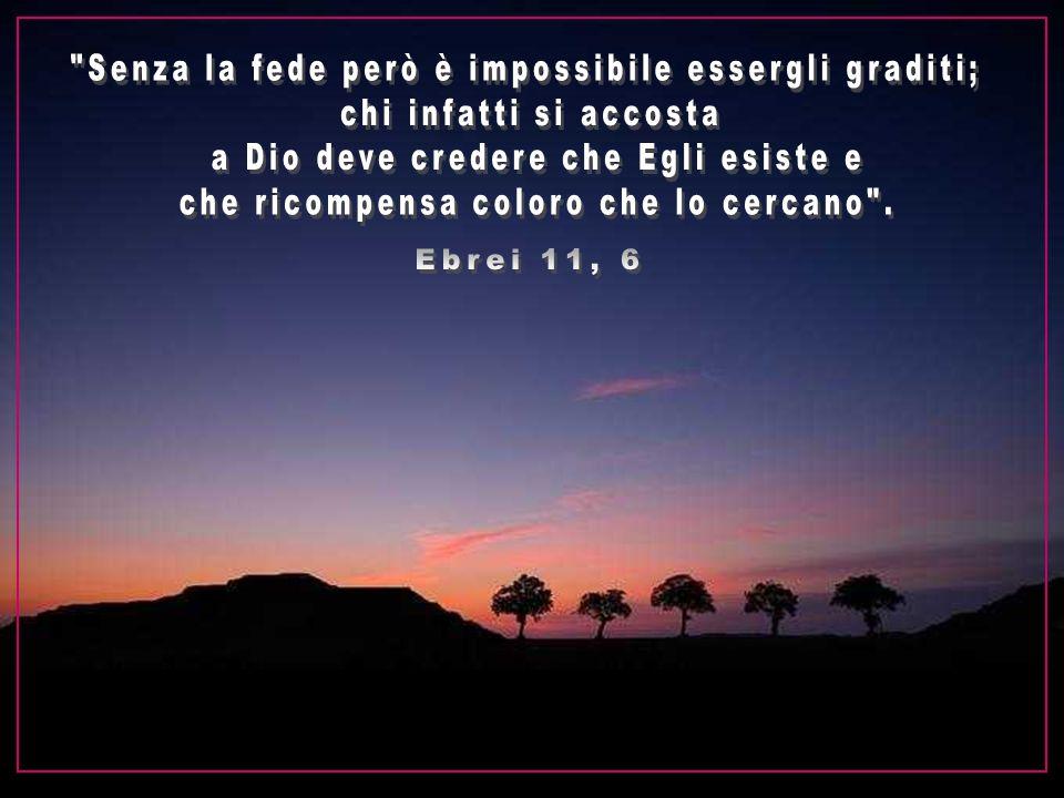 Senza la fede però è impossibile essergli graditi;