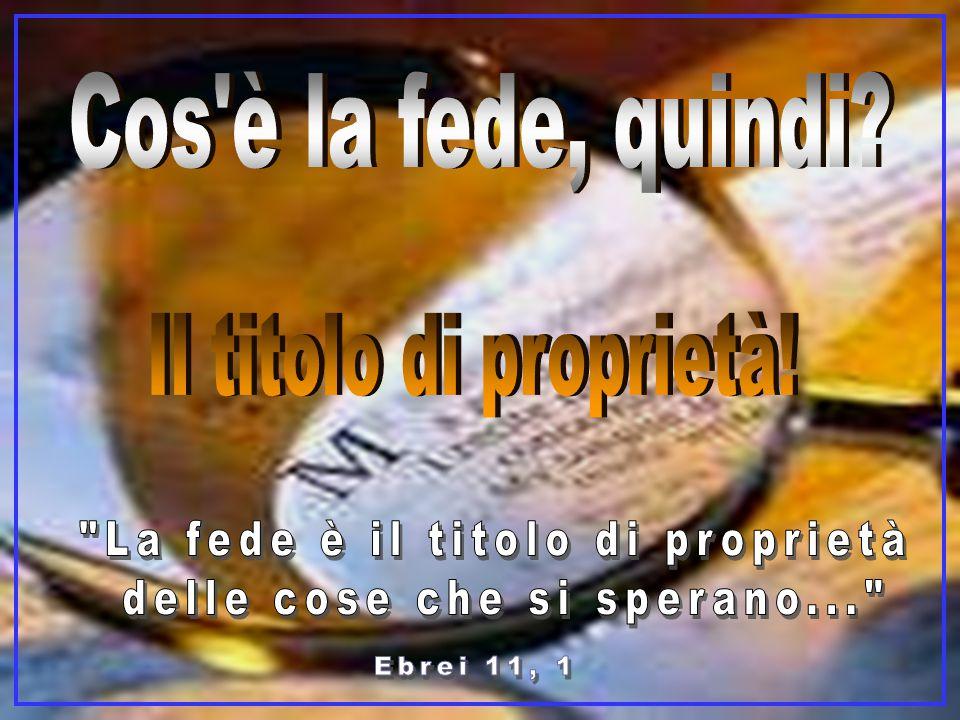 La fede è il titolo di proprietà delle cose che si sperano...