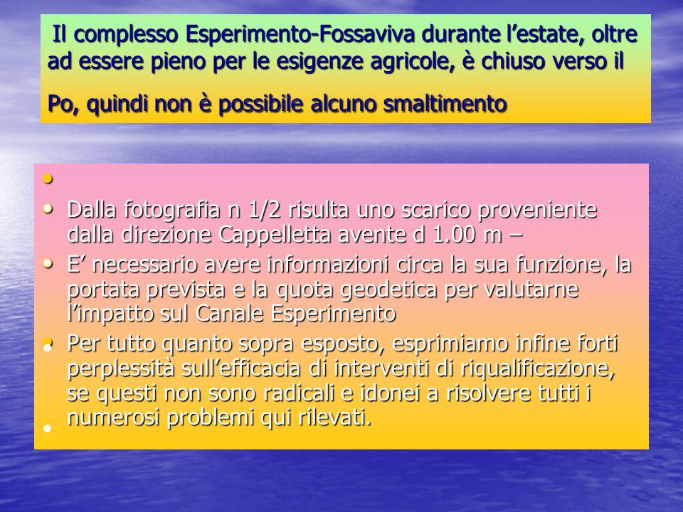 Il complesso Esperimento-Fossaviva durante l'estate, oltre ad essere pieno per le esigenze agricole, è chiuso verso il Po, quindi non è possibile alcuno smaltimento
