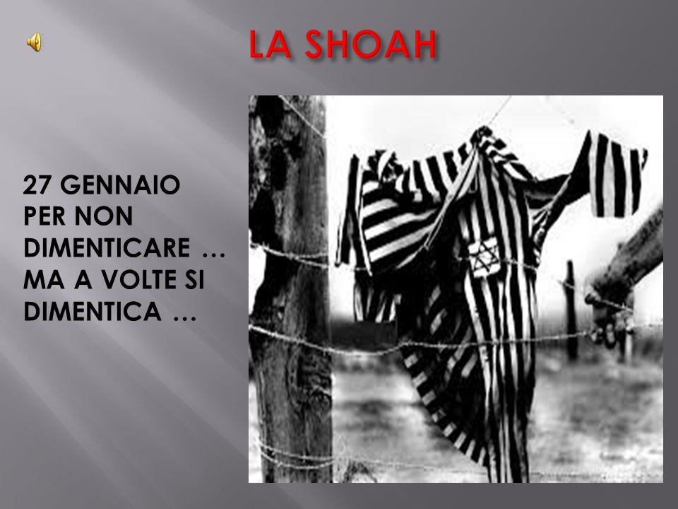 LA SHOAH 27 GENNAIO PER NON DIMENTICARE … MA A VOLTE SI DIMENTICA …