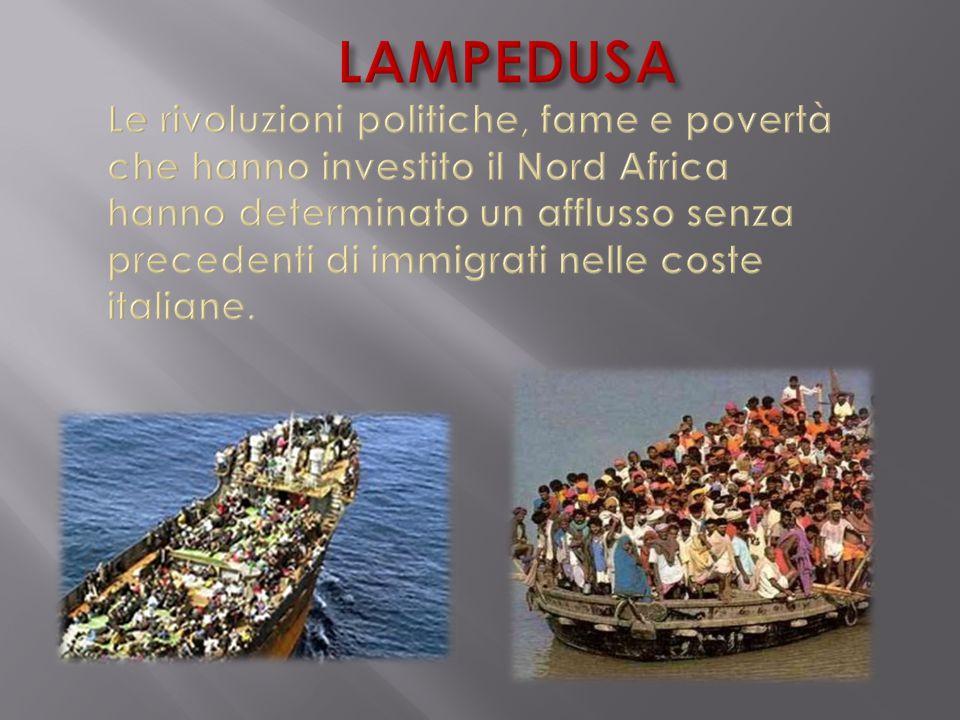 LAMPEDUSA Le rivoluzioni politiche, fame e povertà che hanno investito il Nord Africa hanno determinato un afflusso senza precedenti di immigrati nelle coste italiane.